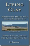 Living Clay: Nature's Own Miracle Cure by Perry A~